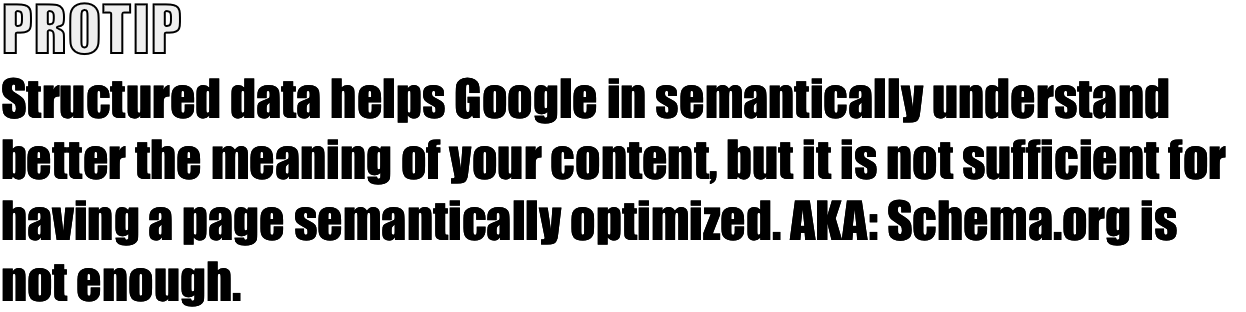 Structured data helps Google in semantically understand better the meaning of your content, but it is not sufficient for having a page semantically optimized. AKA: Schema.org is not enough.
