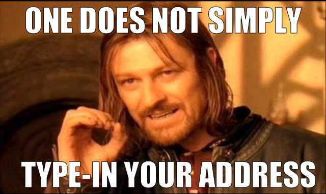 One does not simply tipe-in your address
